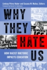 Why They Hate Us : How Racist Rhetoric Impacts Education - Book