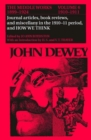 The Collected Works of John Dewey v. 6; 1910-1911, Journal Articles, Book Reviews, Miscellany in the 1910-1911 Period, and How We Think : The Middle Works, 1899-1924 - Book