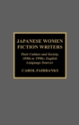 Japanese Women Fiction Writers : Their Culture and Society, 1890s to 1990s: English Language Sources - Book