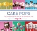 Cake Pops : Tips, Tricks and Recipes for More Than 40 Irresistible Mini Treats - Book