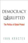 Democracy Disrupted : The Politics of Global Protest - Book
