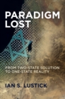 Paradigm Lost : From Two-State Solution to One-State Reality - eBook