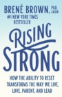 Rising Strong : How the Ability to Reset Transforms the Way We Live, Love, Parent, and Lead - eBook