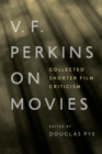 V.F. Perkins on Movies : Collected Shorter Film Criticism - Book