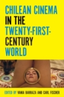 Chilean Cinema in the Twenty-First-Century World - Book