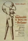 The Implacable Urge to Defame : Cartoon Jews in the American Press, 1877-1935 - Book