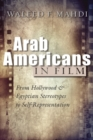 Arab Americans in Film : From Hollywood and Egyptian Stereotypes to Self-Representation - Book