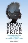 Know Your Price : Valuing Black Lives and Property in America's Black Cities - eBook