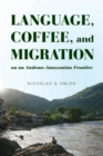 Language, Coffee, and Migration on an Andean-Amazonian Frontier - Book