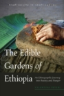 The Edible Gardens of Ethiopia : An Ethnographic Journey into Beauty and Hunger - Book