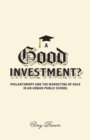 A Good Investment? : Philanthropy and the Marketing of Race in an Urban Public School - Book