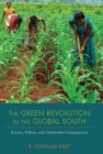 The Green Revolution in the Global South : Science, Politics, and Unintended Consequences - eBook