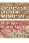 Understanding Life in the Borderlands : Boundaries in Depth and in Motion - Book