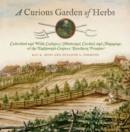 A Curious Garden of Herbs : Cultivated and Wild; Culinary, Medicinal, Cordial, and Amusing; of the Eighteenth-Century Southern Frontier - Book