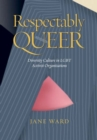 Respectably Queer : Diversity Culture in LGBT Activist Organizations - Book