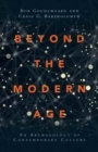 Beyond the Modern Age : An Archaeology of Contemporary Culture - Book