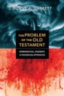 The Problem of the Old Testament : Hermeneutical, Schematic, and Theological Approaches - Book