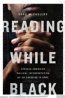 Reading While Black : African American Biblical Interpretation as an Exercise in Hope - Book