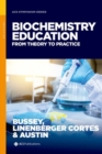 Biochemistry Education : From Theory to Practice - Book