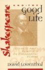 Shakespeare and the Good Life : Ethics and Politics in Dramatic Form - Book