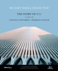 No Day Shall Erase You : The Story of 9/11 as Told at the September 11 Museum - Book