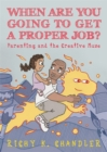 When Are You Going to Get a Proper Job? : Parenting and the Creative Muse - eBook
