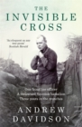 The Invisible Cross : One frontline officer, three years in the trenches, a remarkable untold story - Book