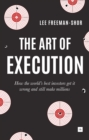 The Art of Execution : How the world's best investors get it wrong and still make millions - Book