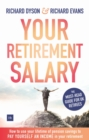 Your Retirement Salary : How to use your lifetime of pension savings to pay yourself an income in your retirement - Book