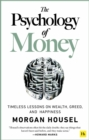 The Psychology of Money : Timeless lessons on wealth, greed, and happiness - eBook