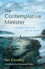 The Contemplative Minister Reprint 2016 : Learning to Lead from the Still Centre - Book