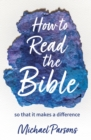 How to Read the Bible : ... so that it makes a difference - Book