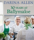 30 Years at Ballymaloe: A celebration of the world-renowned cookery school with over 100 new recipes : 30 Years at Ballymaloe: A celebration of the world-renowned cookery school with over 100 new reci - Book