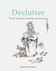 Declutter : The get-real guide to creating calm from chaos - Book