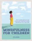 Mindfulness for Children : Help Your Child to be Calm and Content, from Breakfast till Bedtime - Book