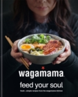 wagamama Feed Your Soul : Fresh + simple recipes from the wagamama kitchen - Book