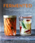 Fermented: A beginner's guide to making your own sourdough, yogurt, sauerkraut, kefir, kimchi and more - eBook