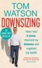 Downsizing : How I lost 8 stone, reversed my diabetes and regained my health - THE SUNDAY TIMES BESTSELLER - Book