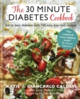 The 30 Minute Diabetes Cookbook : Eat to Beat Diabetes with 100 Easy Low-carb Recipes - Book