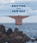 Knitting from Fair Isle : 15 contemporary designs inspired by tradition - eBook