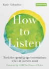 How to Listen : Tools for opening up conversations when it matters most - Book