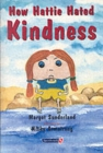 How Hattie Hated Kindness : A Story for Children Locked in Rage of Hate - Book