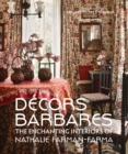 Decors Barbares : The Enchanting Interiors of Nathalie Farman-Farma - Book