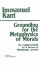Grounding for the Metaphysics of Morals : with On a Supposed Right to Lie because of Philanthropic Concerns - Book