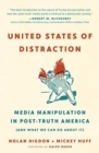 United States of Distraction : Media Manipulation in Post-Truth America (And What We Can Do About It) - Book