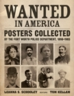 Wanted in America : Posters Collected by the Fort Worth Police Department, 1898-1908 - Book