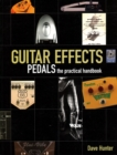Guitar Effects : Pedals: the Practical Handbook - Book