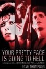 Your Pretty Face Is Going to Hell : The Dangerous Glitter of David Bowie, Iggy Pop and Lou Reed - Book