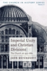 Imperial Unity and Christian Divisions : The Church, 450-680 A.D v. 2 - Book