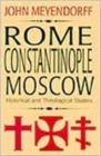 Rome, Constantinople, Moscow : Historical and Theological Studies - Book
